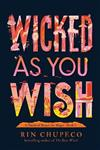 Wicked As You Wish: A Hundred Names for Magic Book 1