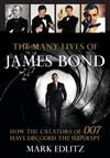 The Many Lives of James Bond: How the Creators of 007 Have Decoded the Superspy