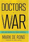 Doctors at War: Life and Death in a Field Hospital