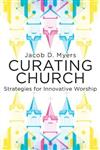 Curating Church: Strategies for Innovative Worship
