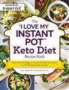 The I Love My Instant Pot (R) Keto Diet Recipe Book: From Poached Eggs to Quick Chicken Parmesan, 175 Fat-Burning Keto Recipes