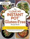 The I Love My Instant Pot (R) Gluten-Free Recipe Book: From Zucchini Nut Bread to Fish Taco Lettuce Wraps, 175 Easy and Delicious Gluten-Free Recipes
