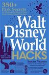 Walt Disney World Hacks: 350+ Park Secrets for Making the Most of Your Walt Disney World Vacation