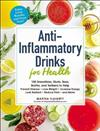 Anti-Inflammatory Drinks for Health: 100 Smoothies, Shots, Teas, Broths, and Seltzers to Help Prevent Disease, Lose Weight, Increase Energy, Look Radiant, Reduce Pain, and More!