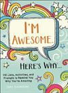 I'm Awesome. Here's Why...: 110 Lists, Activities, and Prompts to Remind You Why You're Amazing
