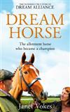 Dream Horse: The Incredible True Story of Dream Alliance - the Allotment Horse who Became a Champion