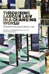 Theorising Labour Law in a Changing World: Towards Inclusive Labour Law