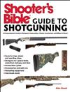 Shooter's Bible Guide to Sporting Shotguns: A Comprehensive Guide to Shotguns, Ammunition, Chokes, Accessories, and Where to Shoot