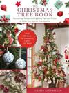 Christmas Tree Book: Decorating, Design, and Lighting Tips and Tricks to Make Your Special Tree Sparkle