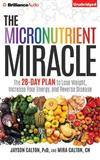 The Micronutrient Miracle: The 28-day Plan to Lose Weight, Increase Your Energy, and Reverse Disease, Includes Bonus Disc