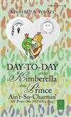 Day-To-Day with Kimberella and Prince Ain't-So-Charmin': My Prince Was Never a Frog!