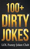 100+ Dirty Jokes!: Funny Jokes, Puns, Comedy, and Humor for Adults (Uncensored and Explicit!)