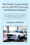 The World's Greatest Book on Car and Fwd Servicing and Mechanical Repairs: How to Recon Engines 1 to 12 Cylinder + Diesel Car Restorations Painting S/ Motors - Extend the Life of Your Car 2+ Times Desert Survival