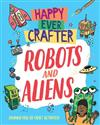 Happy Ever Crafter: Robots and Aliens