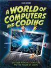 A World of Computers and Coding: Discover Amazing Computers and the Power of Coding