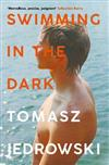 Swimming in the Dark: 'One of the most astonishing contemporary gay novels we have ever read ... A masterpiece' - Attitude