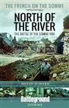 The French Army and the Battle of the Somme 1916: North of the River