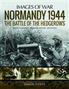 Normandy 1944: The Battle of the Hedgerows: Rare Photographs from Wartime Archives