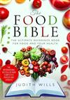 The Food Bible: The Ultimate Reference Book for Your Food and Heath - Completely Revised and Updated