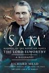 SAM' Marshal of the Royal Air Force the Lord Elworthy: A Biography