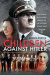 Children Against Hitler: The Young Resistance Heroes of the Second World War