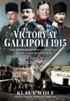 Victory at Gallipoli, 1915: The German-Ottoman Alliance in the First World War