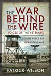 The War Behind the Wire: Voices of the Vetrans: Second World War POW Experiences
