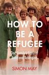 How to Be a Refugee: One Family's Story of Exile and Belonging