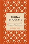 Digital Etiquette: Everything you wanted to know about modern manners but were afraid to ask