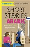 Short Stories in Arabic for Intermediate Learners: Read for pleasure at your level, expand your vocabulary and learn Arabic the fun way!
