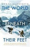 The World Beneath Their Feet: The British, the Americans, the Nazis and the Mountaineering Race to Summit the Himalayas