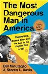 The Most Dangerous Man in America: Timothy Leary, Richard Nixon and the Hunt for the Fugitive King of LSD