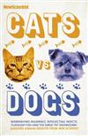 Cats vs Dogs: Misbehaving mammals, intellectual insects, flatulent fish and the great pet showdown