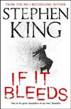 If It Bleeds: a stand-alone sequel to the No. 1 bestseller The Outsider, plus three irresistible novellas