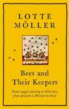 Bees and Their Keepers: Through the seasons and centuries, from waggle-dancing to killer bees, from Aristotle to Winnie-the-Pooh