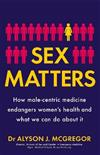 Sex Matters: How male-centric medicine endangers women's health and what we can do about it