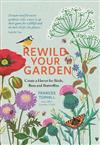 Rewild Your Garden: Create a Haven for Birds, Bees and Butterflies