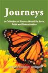 Journeys: A Collection of Poems About Life, Love, Faith and Determination