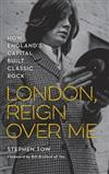 London, Reign Over Me: How England's Capital Built Classic Rock