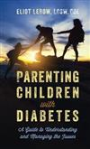 Parenting Children with Diabetes: A Guide to Understanding and Managing the Issues