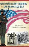 World War I Army Training by San Francisco Bay: : The Story of Camp Fremont