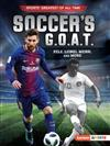 Soccer's G.O.A.T.: Pele, Lionel Messi, and More