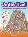 On The Hunt! Hidden Picture Activity Book for Kids