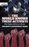 The World Knows These Activists: Civil Rights Children's Books Children's Government Books