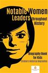 Notable Women Leaders throughout History: Biography Book for Kids Children's Historical Biographies