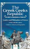 The Greek Geeks Republic: Leaders and Philosphers of Greece Children's Historical Biographies
