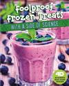 Sweet Eats with a Side of Science 4D: Foolproof Frozen Treats with a Side of Science: 4D An Augmented Recipe Science Experience