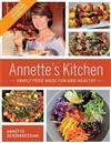 Annette's Kitchen: Family Food Made Fun and Healthy: Featuring More Than 100 Vegetarian and Vegan Recipes