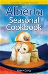 The Alberta Seasonal Cookbook: History, Folklore & Recipes with a Twist