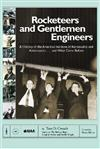 Rocketeers and Gentlemen Engineers: A History of the American Institute of Aeronautics and Astronautics... And What Came Before